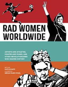 Rad Women Worldwide--Written by Kate Schatz and illustrated by Miriam Klein Stahl