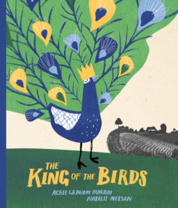 King of the Birds by Agree Graham Macam and pictures by Natalie Nelson